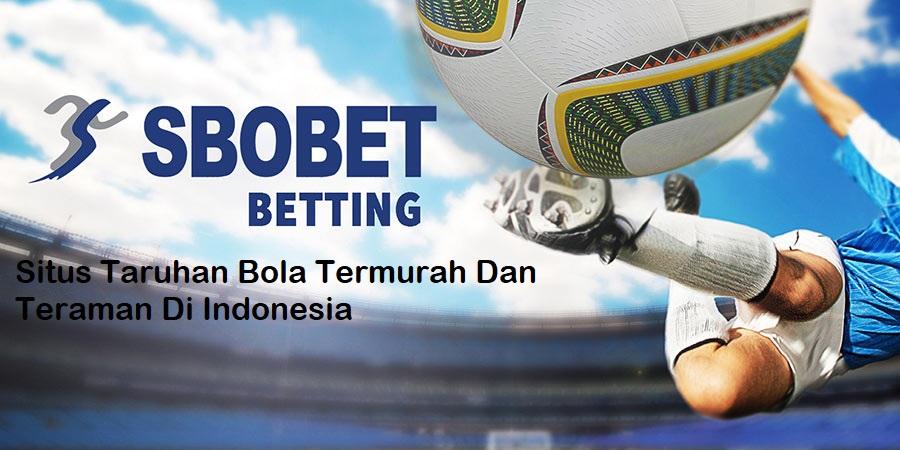 Situs Taruhan Bola Termurah Dan Teraman Di Indonesia