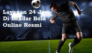 Layanan 24 Jam Di Bandar Bola Online Resmi