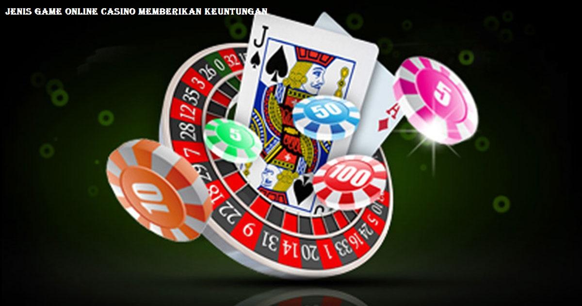 Jenis Game Online Casino Memberikan Keuntungan
